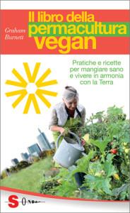 Un manuale indispensabile per chi vuole conoscere o avvicinarsi alla permacultura vegan (e non solo).